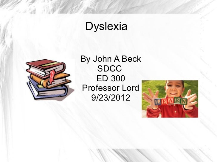 SDCC ED 300 John Beck Disability Power Point Week 2 Dyslexia