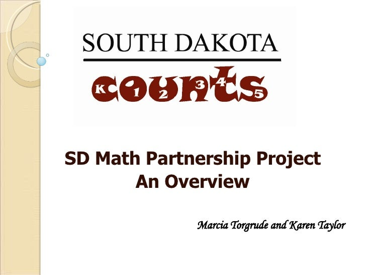 SD Math Partnership Project An Overview Marcia Torgrude and Karen Taylor