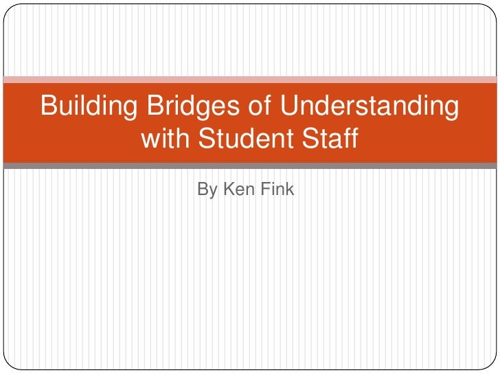 By Ken Fink<br />Building Bridges of Understanding with Student Staff<br />