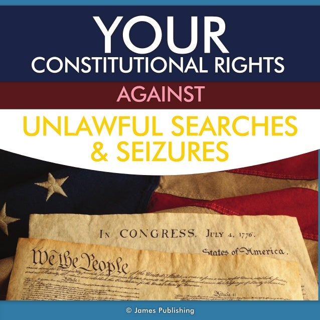 Your constitutional rights against unlawful searches & seizures