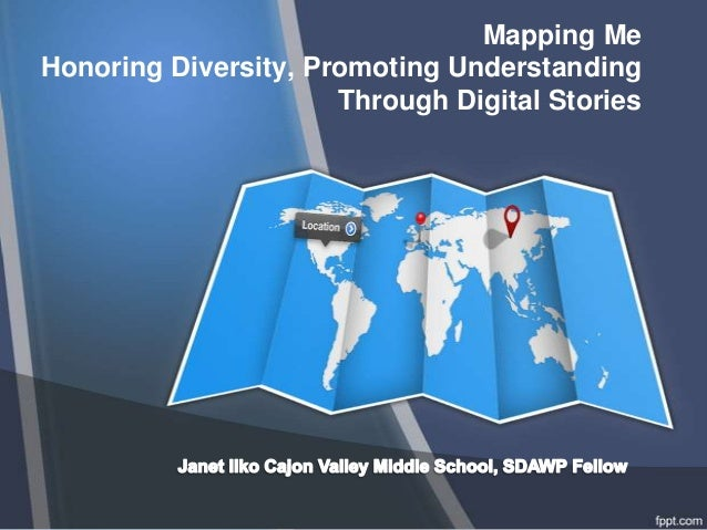 Mapping Me Honoring Diversity, Promoting Understanding Through Digital Stories