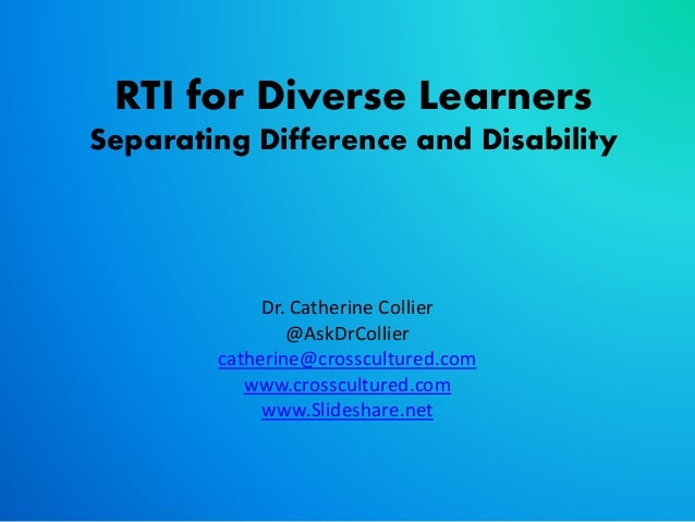 RTI for Diverse Learners Separating Difference and Disability Dr. Catherine Collier @AskDrCollier catherine@crosscultured....
