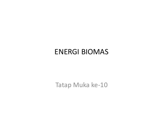 ENERGI BIOMASTatap Muka ke-10