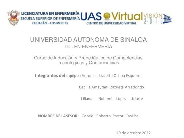 UNIVERSIDAD AUTONOMA DE SINALOA                LIC. EN ENFERMERIA Curso de Inducción y Propedéutico de Competencias       ...