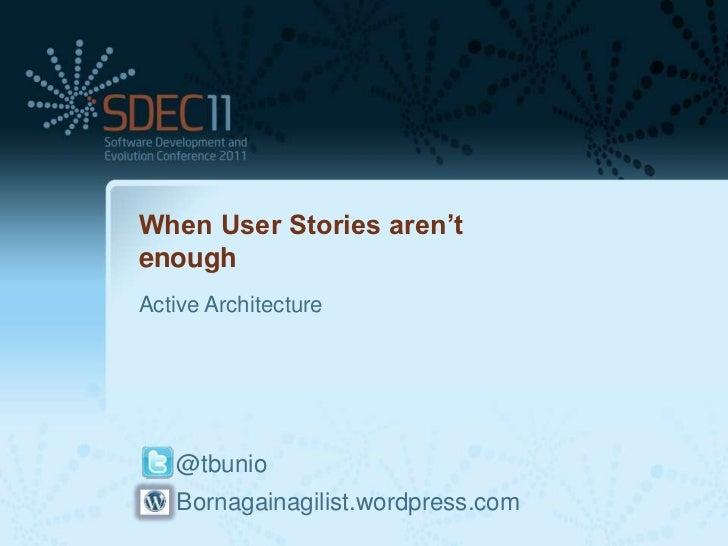 When User Stories aren'tenoughActive Architecture   @tbunio   Bornagainagilist.wordpress.com