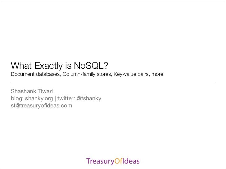 What Exactly is NoSQL?Document databases, Column-family stores, Key-value pairs, moreShashank Tiwariblog: shanky.org | twi...