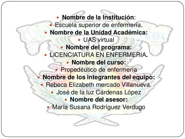  Nombre de la Institución:     Escuela superior de enfermería.   Nombre de la Unidad Académica:              UAS virtu...