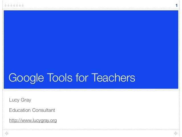 Google Tools for Teachers Lucy Gray Education Consultant http://www.lucygray.org 1