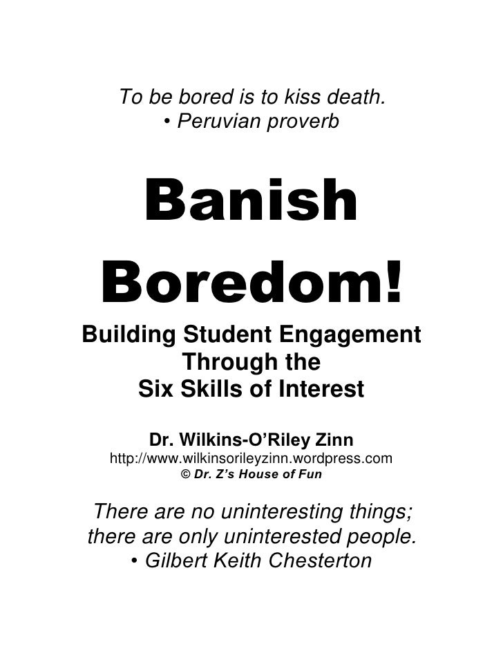 To be bored is to kiss death.<br />• Peruvian proverb<br />Banish<br />Boredom!<br />Building Student Engagement Through t...