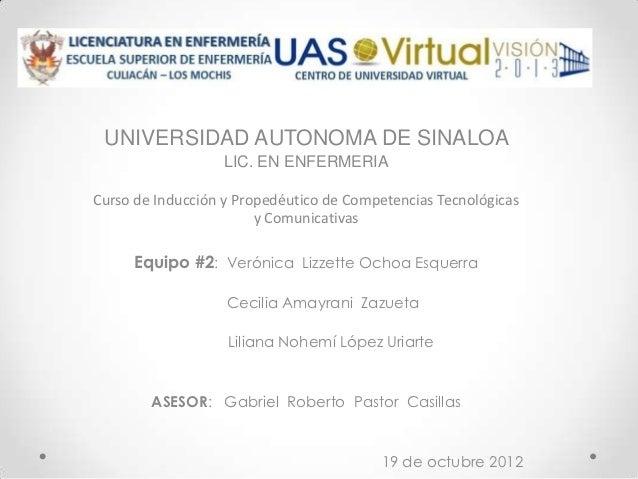 UNIVERSIDAD AUTONOMA DE SINALOA                   LIC. EN ENFERMERIACurso de Inducción y Propedéutico de Competencias Tecn...