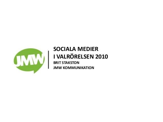 SOCIALA MEDIER I VALRÖRELSEN 2010 BRIT STAKSTON JMW KOMMUNIKATION