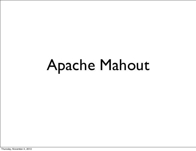 Apache Mahout Thursday, November 4, 2010