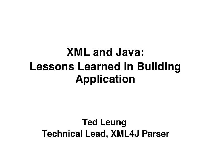 XML and Java: Lessons Learned in Building        Application              Ted Leung   Technical Lead, XML4J Parser