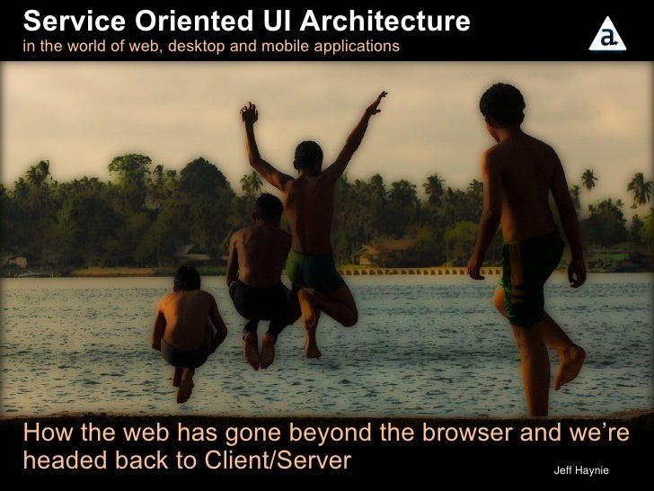 Service Oriented UI Architecture in the world of web, desktop, & mobile applications