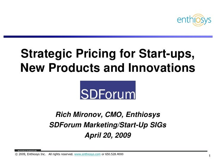 Strategic Pricing for Start-ups,    New Products and Innovations                            Rich Mironov, CMO, Enthiosys  ...