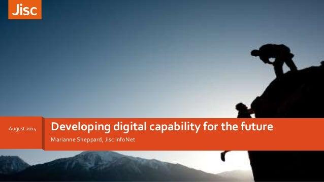 Marianne Sheppard, Jisc infoNet Developing digital capability for the futureAugust 2014