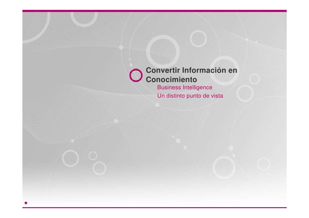 Convertir Información en Conocimiento    Business Intelligence    Un distinto punto de vista