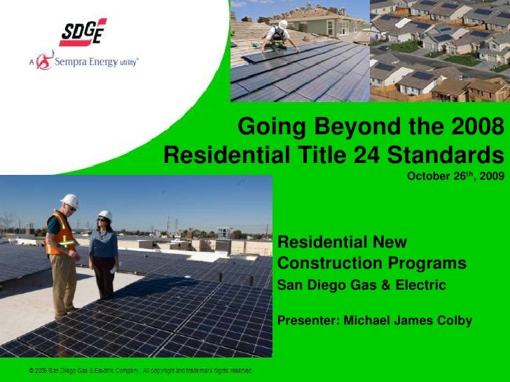 Going Beyond the 2008 <br />Residential Title 24 Standards<br />October 26th, 2009<br />Residential New Construction Progr...