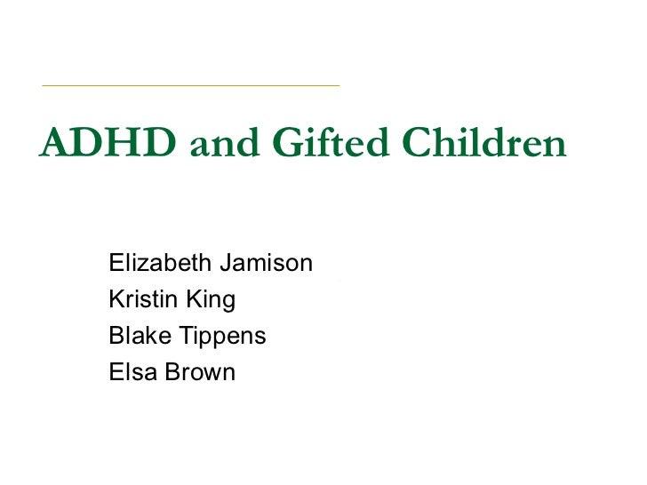 ADHD and Gifted Children Elizabeth Jamison Kristin King Blake Tippens Elsa Brown