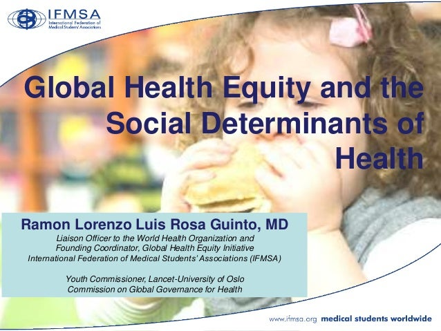 Global Health Equity and the     Social Determinants of                      HealthRamon Lorenzo Luis Rosa Guinto, MD     ...
