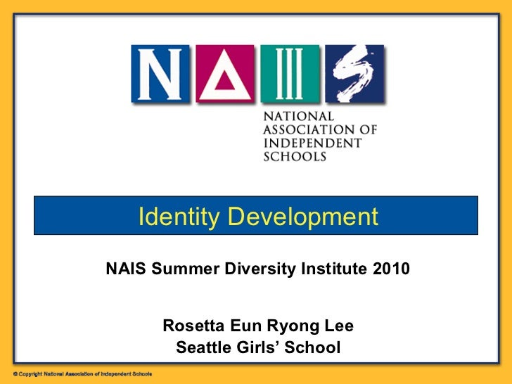 NAIS Summer Diversity Institute 2010 Rosetta Eun Ryong Lee Seattle Girls' School Identity Development