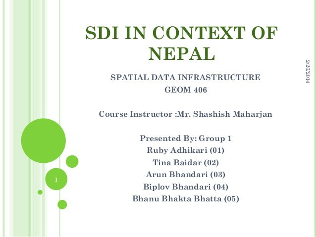 SPATIAL DATA INFRASTRUCTURE GEOM 406 Course Instructor :Mr. Shashish Maharjan Presented By: Group 1 Ruby Adhikari (01) Tin...
