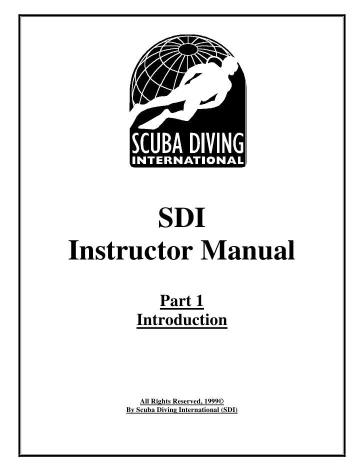 SDIInstructor Manual          Part 1       Introduction        All Rights Reserved, 1999©    By Scuba Diving International...