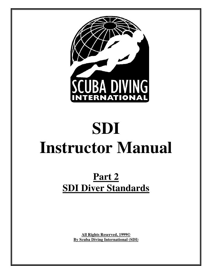 SDIInstructor Manual        Part 2  SDI Diver Standards        All Rights Reserved, 1999©    By Scuba Diving International...