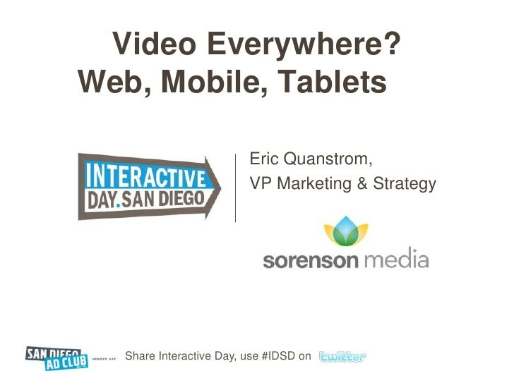 Video Everywhere? Web, Mobile, Tablets, Eric Quanstrom w/Sorenson Media #IDSD