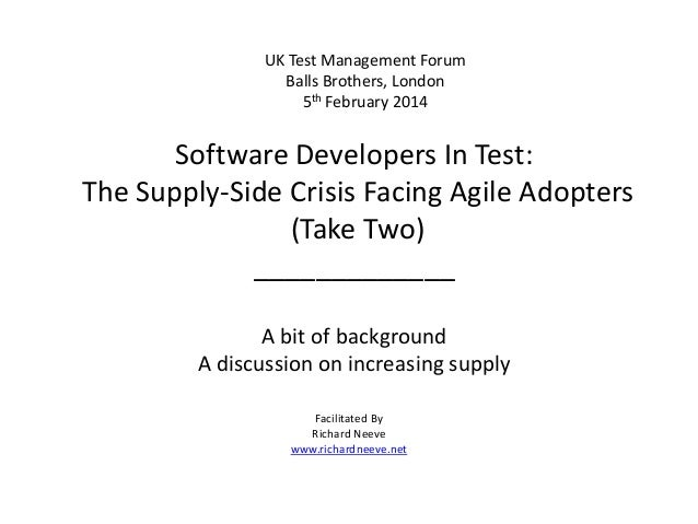 UK Test Management Forum Balls Brothers, London 5th February 2014  Software Developers In Test: The Supply-Side Crisis Fac...