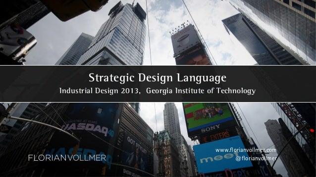 Strategic Design Language Industrial Design 2013, Georgia Institute of Technology www.florianvollmer.com @florianvollmer