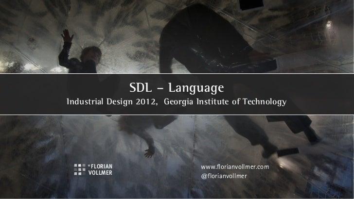 SDL – LanguageIndustrial Design 2012, Georgia Institute of Technology                                 www.florianvollmer.c...