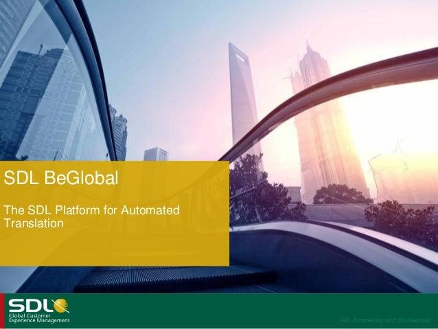 SDL BeGlobal The SDL Platform for Automated Translation  SDL Proprietary and Confidential