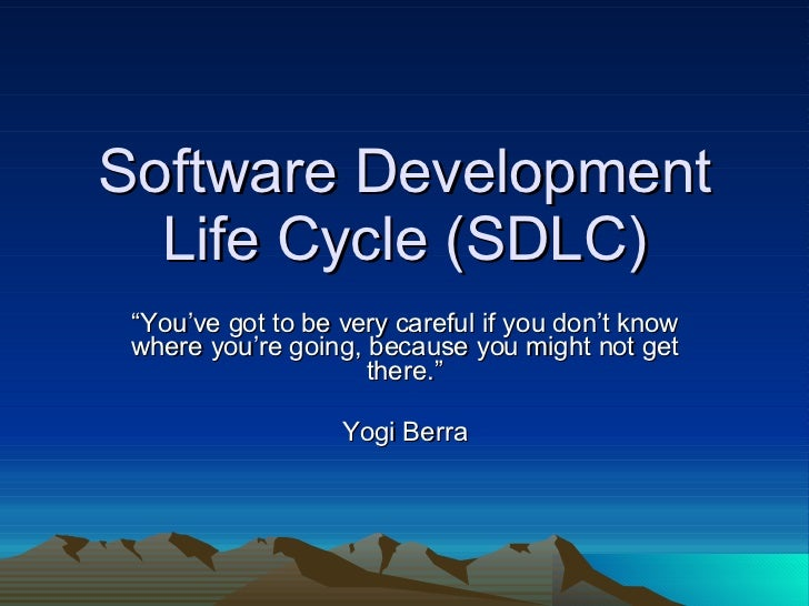 "Software Development Life Cycle (SDLC) "" You've got to be very careful if you don't know where you're going, because you m..."