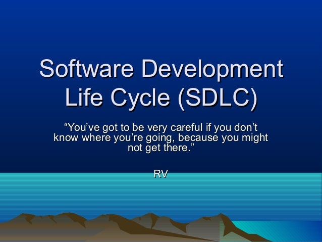 "Software DevelopmentSoftware Development Life Cycle (SDLC)Life Cycle (SDLC) """"You've got to be very careful if you don'tYo..."