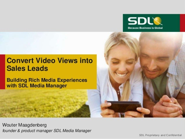 Convert Video Views into  Sales Leads  Building Rich Media Experiences  with SDL Media ManagerWouter Maagdenbergfounder & ...