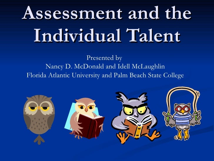 Assessment and the Individual Talent Presented by  Nancy D. McDonald and Idell McLaughlin Florida Atlantic University and ...