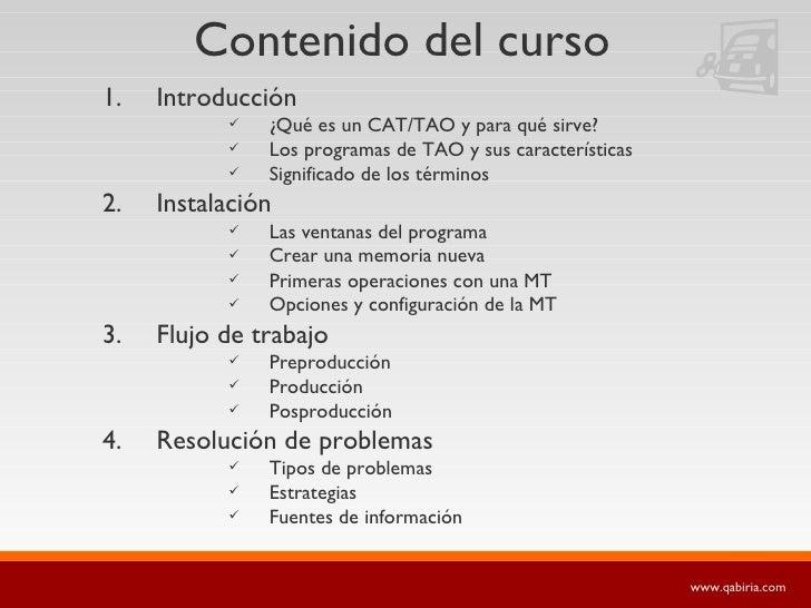 Contenido del curso <ul><li>Introducción </li></ul><ul><ul><ul><li>¿Qué es un CAT/TAO y para qué sirve? </li></ul></ul></u...
