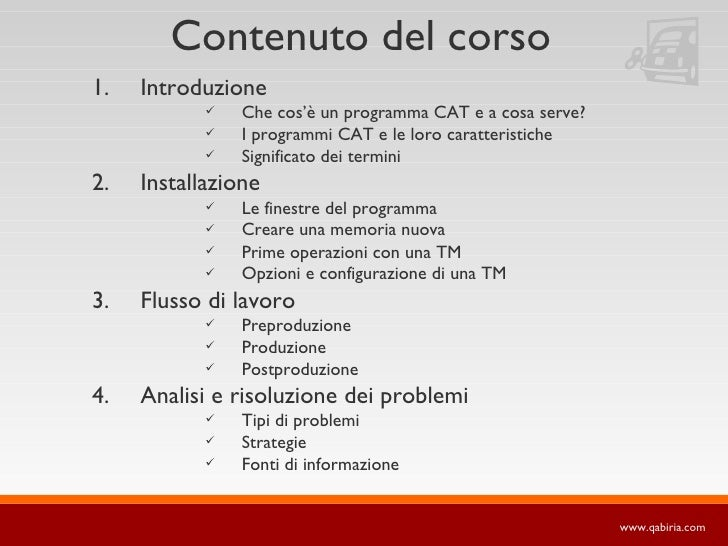 Contenuto del corso <ul><li>Introduzione </li></ul><ul><ul><ul><li>Che cos'è un programma CAT e a cosa serve? </li></ul></...