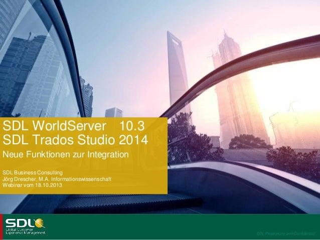 SDL WorldServer 10.3 SDL Trados Studio 2014 Neue Funktionen zur Integration SDL Business Consulting Jörg Drescher, M.A. In...