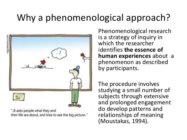 phenomenological research approach The interview: data collection in descriptive phenomenological research methods cannot be evaluated in order for phenomenological research to achieve the.