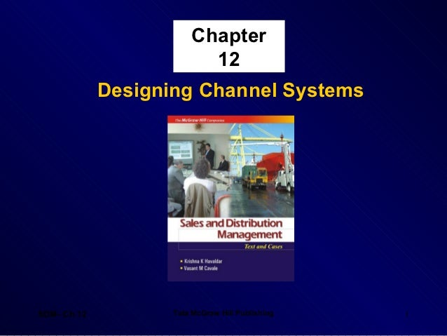 Chapter                          12             Designing Channel SystemsSDM- Ch 12          Tata McGraw Hill Publishing   1