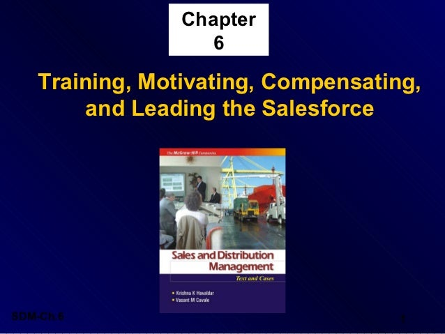 Chapter                    6    Training, Motivating, Compensating,        and Leading the SalesforceSDM-Ch.6             ...