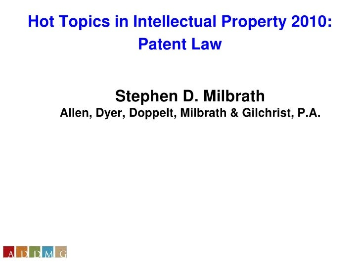 Hot Topics in Intellectual Property 2010:<br />Patent Law<br />Stephen D. MilbrathAllen, Dyer, Doppelt, Milbrath & Gilchri...