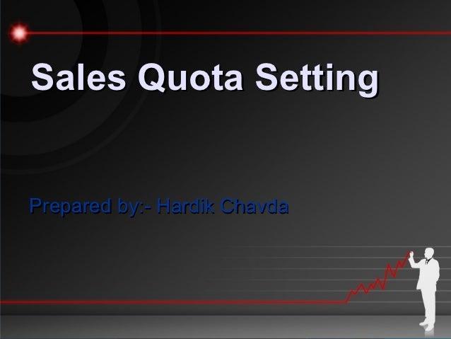 Sales Quota SettingPrepared by:- Hardik Chavda