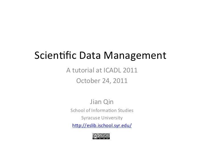Scien&fic Data Management         A tutorial at ICADL 2011               October 24, 2011            ...