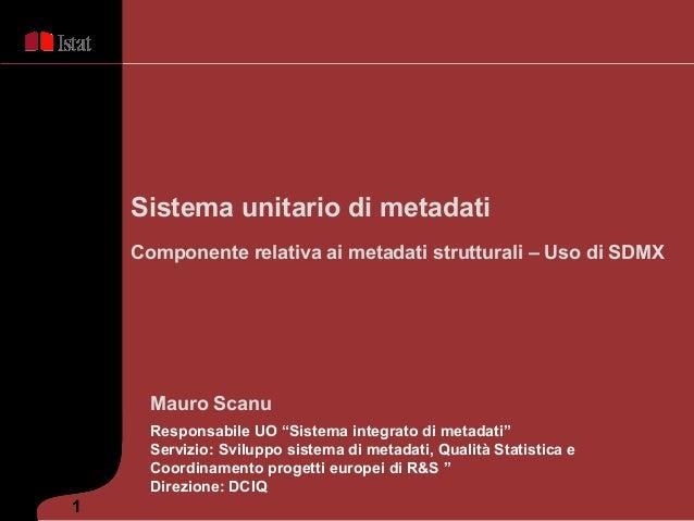 M. Scanu - Sistema unitario di metadati. Componente relativa ai metadati strutturali – Uso di SDMX