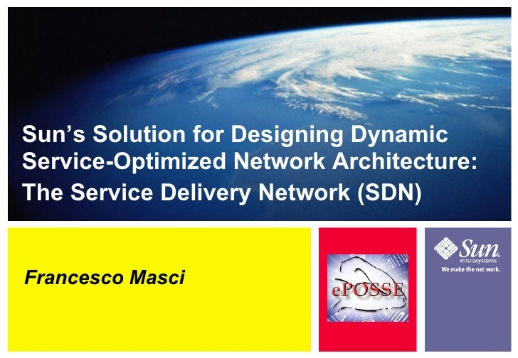 Francesco Masci Sun's Solution for Designing Dynamic Service-Optimized Network Architecture: The Service Delivery Network ...