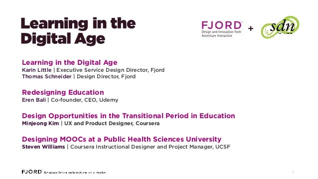 +  Learning in the Digital Age Karin Little   Executive Service Design Director, Fjord Thomas Schneider   Design Director,...