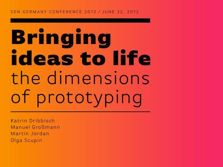 SDN GERMANY CONFERENCE 2012 / JUNE 22, 2012Bringingideas to lifethe dimensionsof prototypingKatrin DribbischManuel Großman...
